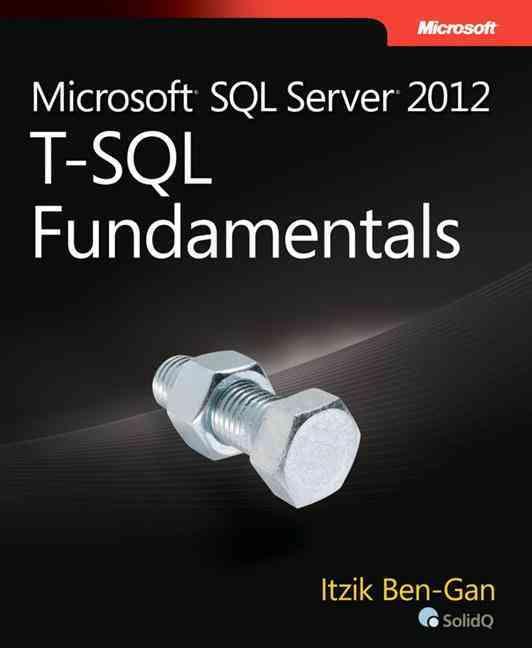 Microsoft SQL Server 2012 T-SQL Fundamentals By Ben-gan, Itzik