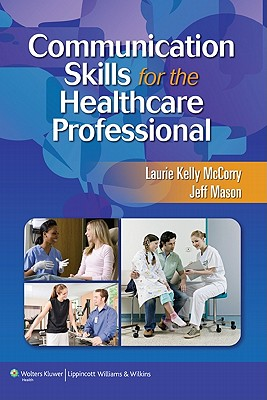 Communication Skills for the Healthcare Professional By McCorry, Laurie Kelly, Ph.D./ Mason, Jeff